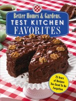 Test Kitchen Favorites: 75 Years of Recipes Too Good to Be Forgotten - Better Homes and Gardens