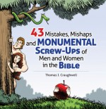 43 Mistakes, Mishaps and Monumental Screw-ups of Men and Women in the Bible - Thomas J. Craughwell, Chris Pelicano