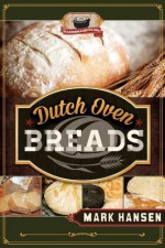 Dutch Oven Breads - Mark Hansen