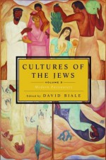 Cultures of the Jews, Volume 3: Modern Encounters - David Biale