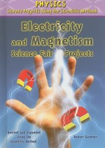 Electricity and Magnetism Science Fair Projects, Revised and Expanded Using the Scientific Method - Robert Gardner, Tom LaBaff, Stephanie Labaff