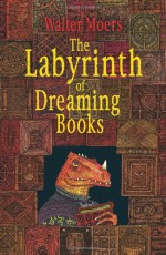 The Labyrinth of Dreaming Books - Walter Moers, John Brownjohn