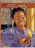 Happy Birthday, Addy!: A Springtime Story - Connie Rose Porter