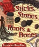 Sticks, Stones, Roots & Bones: Hoodoo, Mojo & Conjuring with Herbs - Stephanie Rose Bird