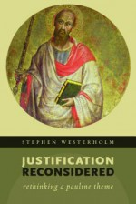 Justification by Faith Is the Answer: What Is the Question? - Stephen Westerholm