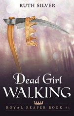 Dead Girl Walking (Royal Reaper Book 1) - Ruth Silver