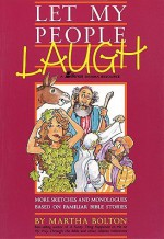 Let My People Laugh: More Sketches and Monologues Based on Familiar Bible Stories - Martha Bolton