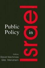 Public Policy in Israel - David Nachmias, Gila Menahem