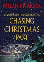 Chasing Christmas Past: An Airship Racing Chronicles Short Story Prequel (The Airship Racing Chronicles) - Melanie Karsak