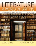 Literature: A World of Writing Stories, Poems, Plays and Essays (2nd Edition) - David L. Pike, Ana Acosta