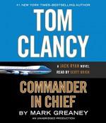 Tom Clancy Commander in Chief: A Jack Ryan Novel - Mark Greaney, Scott Brick