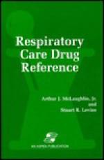 Respiratory Care Drug Reference - Arthur J. McLaughlin Jr., Stuart R. Levine