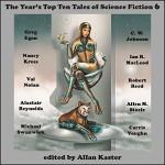 The Year's Top Ten Tales of Science Fiction 6 - Greg Egan, C. W. Johnson, Nancy Kress, Ian R. MacLeod, Val Nolan, Robert Reed, Alastair Reynolds, Allen M. Steele, Michael Swanwick, Carrie Vaughn, Allan Kaster, Maurizio Manzieri