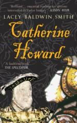 Catherine Howard - Lacey Baldwin Smith