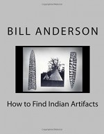 How to Find Indian Artifacts - Bill Anderson