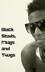 Black Studs, Mugs and Thugs, Vol. 2: Thugs, Werebears and Tattooed Gangstas on the Downlow (The Best Ebony Thugs Erotica) - Calvin Freeman, Bubba Marshall, Curtis Kingsmith, Eroticatorium