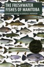 The Freshwater Fishes of Manitoba - Kenneth Stewart, Douglas Watkinson