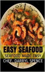 EASY SEAFOOD: SEAFOOD MADE EASY - Chef. Darryl Spence