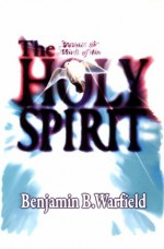 The Person and Work of the Holy Spirit - Benjamin Breckinridge Warfield
