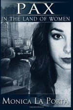 Pax in the Land of Women (Ginecean Chronicles) (Volume 2) - Monica La Porta