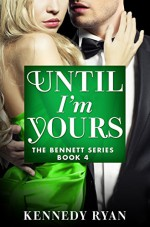 Until I'm Yours (The Bennett Series) - Kennedy Ryan