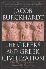 The Greeks and Greek Civilization - Jacob Burckhardt, Oswyn Murray, Sheila Stern