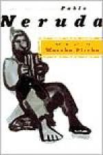 The Heights of Macchu Picchu - Pablo Neruda, Nathaniel Tarn