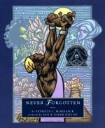 Never Forgotten - Patricia C. McKissack, Leo Dillon, Diane Dillon