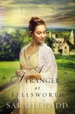 A Stranger at Fellsworth (A Treasures of Surrey Novel) - Sarah E. Ladd