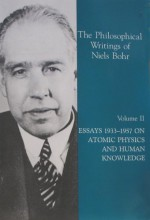 Essays 1932-1957 on Atomic Physics and Human Knowledge - Niels Bohr