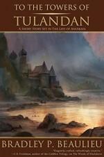 To the Towers of Tulandan: A Lays of Anuskaya Novelette (The Lays of Anuskaya) - Bradley Beaulieu