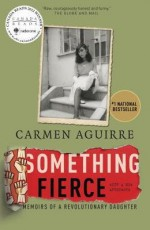 [ Something Fierce: Memoirs of a Revolutionary Daughter - Street Smart By Aguirre, Carmen ( Author ) Paperback 2014 ] - Carmen Aguirre