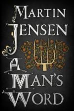 A Man's Word - Martin Jensen, Tara F. Chace