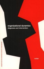 Organizational Dynamics: Diagnosis and Intervention (Prentice Hall Organizational Development Series) - John P. Kotter