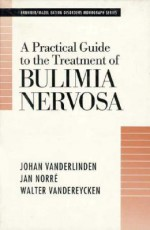 Practical Guide to the Treatment of Bulimia Nervosa - Jo Vanderlinden