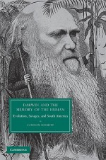 Darwin and the Memory of the Human: Evolution, Savages, and South America - Cannon Schmitt, Nassir Ghaemi