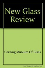 New Glass Review - Corning Museum of Glass