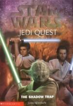 Star Wars Jedi Quest The Shadow Trap (Bk 6) - Jude Watson, David Mattingly, Alice Buelow