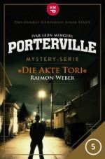 Porterville - Folge 05: Die Akte Tori (German Edition) - Raimon Weber, Ivar Leon Menger