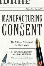 Manufacturing Consent: The Political Economy of the Mass Media - Edward S. Herman, Noam Chomsky
