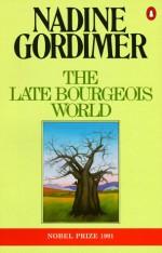 The Late Bourgeois World - Nadine Gordimer
