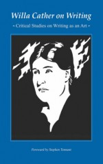 Willa Cather on Writing: Critical Studies on Writing as an Art - Willa Cather, Stephen Tennant