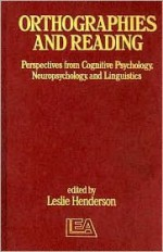 Orthographies and Reading: Perspectives from Cognitive Psychology, Neuropsychology, and Linguistics - Leslie Henderson