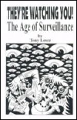 They're Watching You!: The Age of Surveillance - Tony Lesce