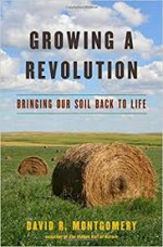 Growing a Revolution: Bringing Our Soil Back to Life - David R. Montgomery