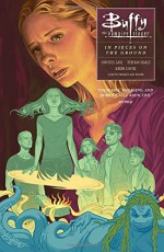 Buffy Season Ten Volume 5: In Pieces on the Ground (Buffy the Vampire Slayer) - Megan Levens, Rebekah Isaacs, Christos Gage, Dan Jackson, Joss Whedon