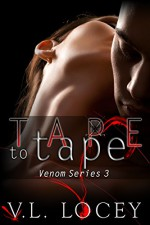 Tape to Tape: The Venom Series 3 - V. L. Locey, Rebecca Cartee