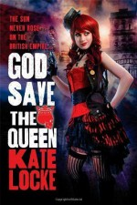 God Save the Queen: Book 1 of the Immortal Empire by Locke, Kate (2012) Paperback - Kate Locke