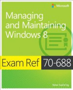 Exam Ref 70-688: Managing and Maintaining Windows 8 - Steve Suehring
