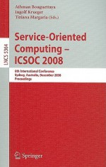 Service-Oriented Computing - ICSOC 2008: 6th International Conference, Sydney, Australia, December 1-5, 2008, Proceedings - Athman Bouguettaya, Ingolf Krüger, Tiziana Margaria